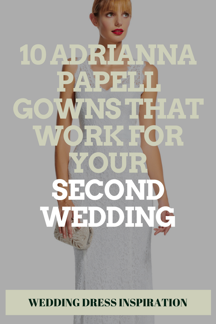 adrianna papell gowns that work for your second wedding